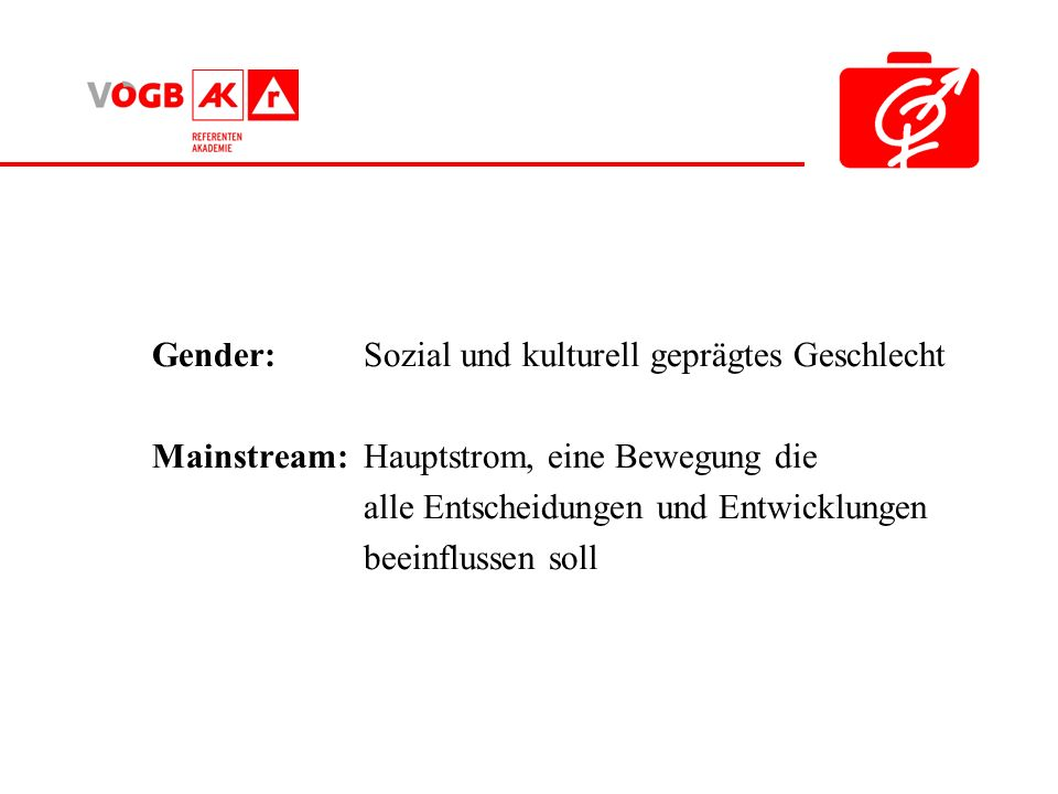 Gender Mainstreaming darf nicht als neue Strategie verwendet werden, um einen Machtkampf zwischen den Geschlechtern zu führen, insbesondere eine einseitige Be- vorzugung eines Geschlechtes zu erreichen.