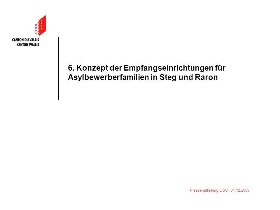 Pressemitteilung DSSI 04.12.2009 6. Konzept der Empfangseinrichtungen für Asylbewerberfamilien in Steg und Raron