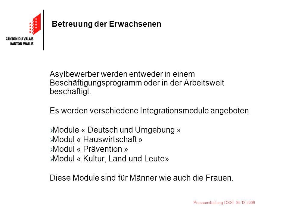 Pressemitteilung DSSI 04.12.2009 Betreuung der Erwachsenen Asylbewerber werden entweder in einem Beschäftigungsprogramm oder in der Arbeitswelt beschäftigt.