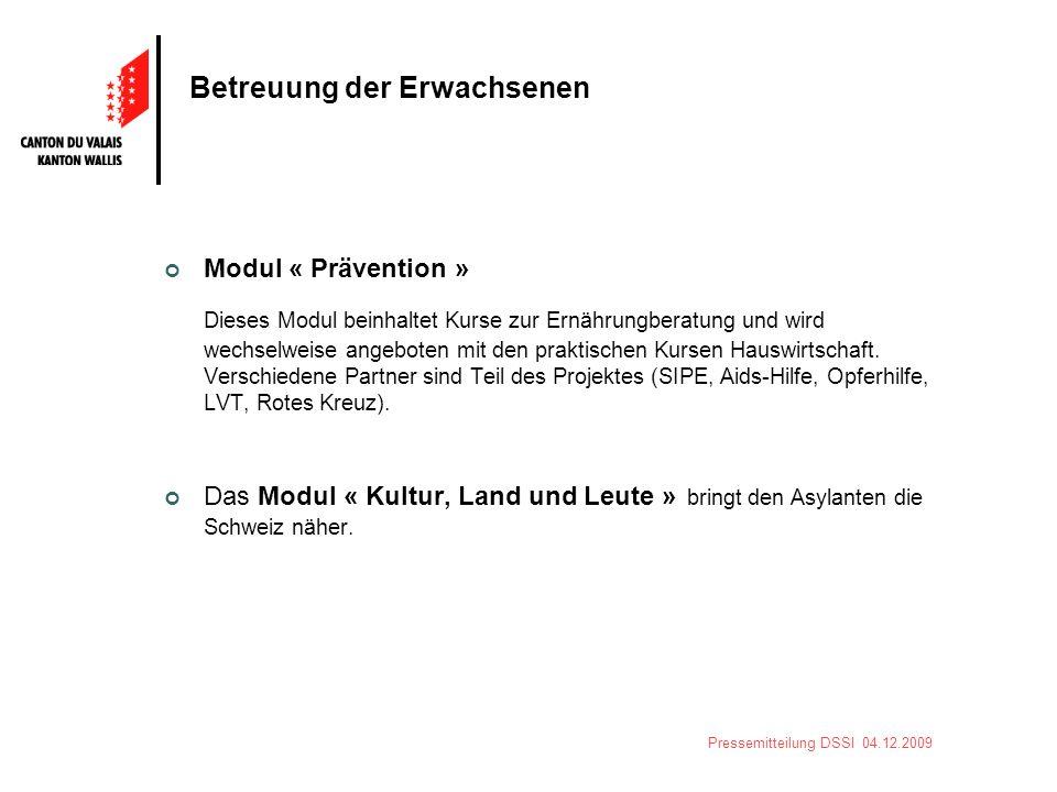 Pressemitteilung DSSI 04.12.2009 Betreuung der Erwachsenen Modul « Prävention » Dieses Modul beinhaltet Kurse zur Ernährungberatung und wird wechselwe