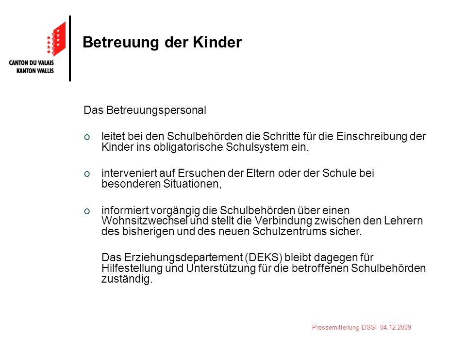 Pressemitteilung DSSI 04.12.2009 Betreuung der Kinder Das Betreuungspersonal leitet bei den Schulbehörden die Schritte für die Einschreibung der Kinde