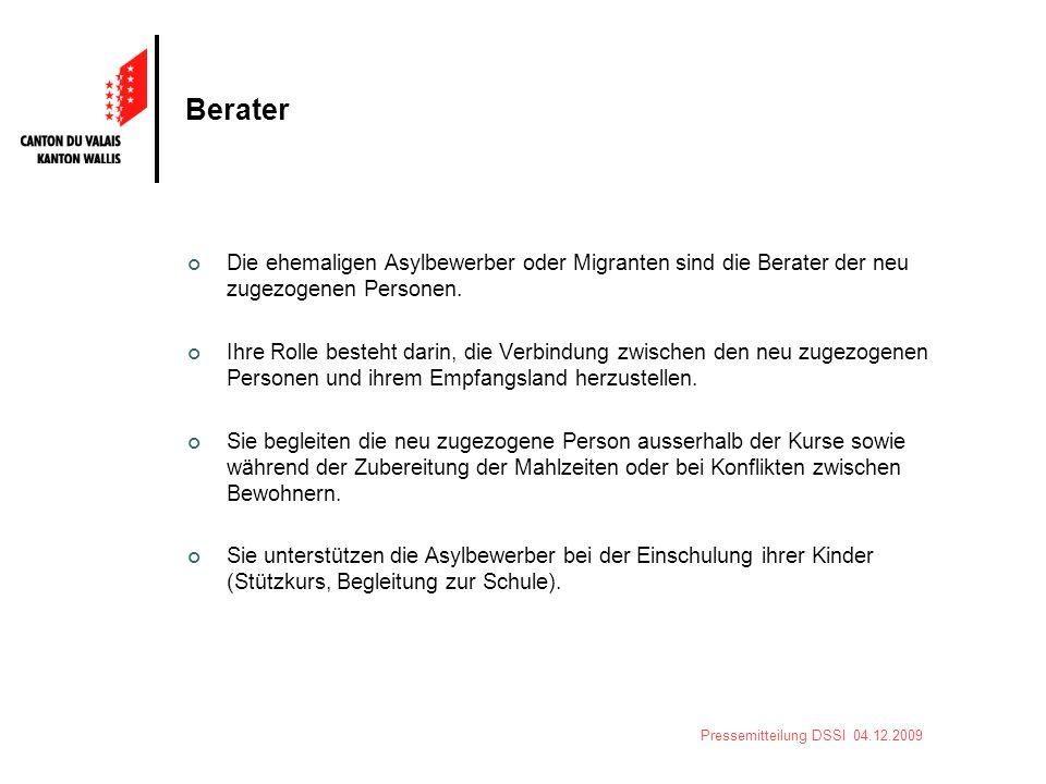 Pressemitteilung DSSI 04.12.2009 Berater Die ehemaligen Asylbewerber oder Migranten sind die Berater der neu zugezogenen Personen. Ihre Rolle besteht