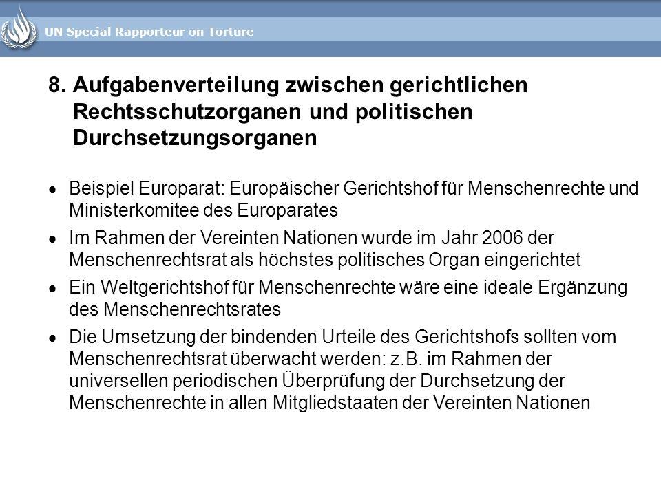 UN Special Rapporteur on Torture 8.Aufgabenverteilung zwischen gerichtlichen Rechtsschutzorganen und politischen Durchsetzungsorganen Beispiel Europar