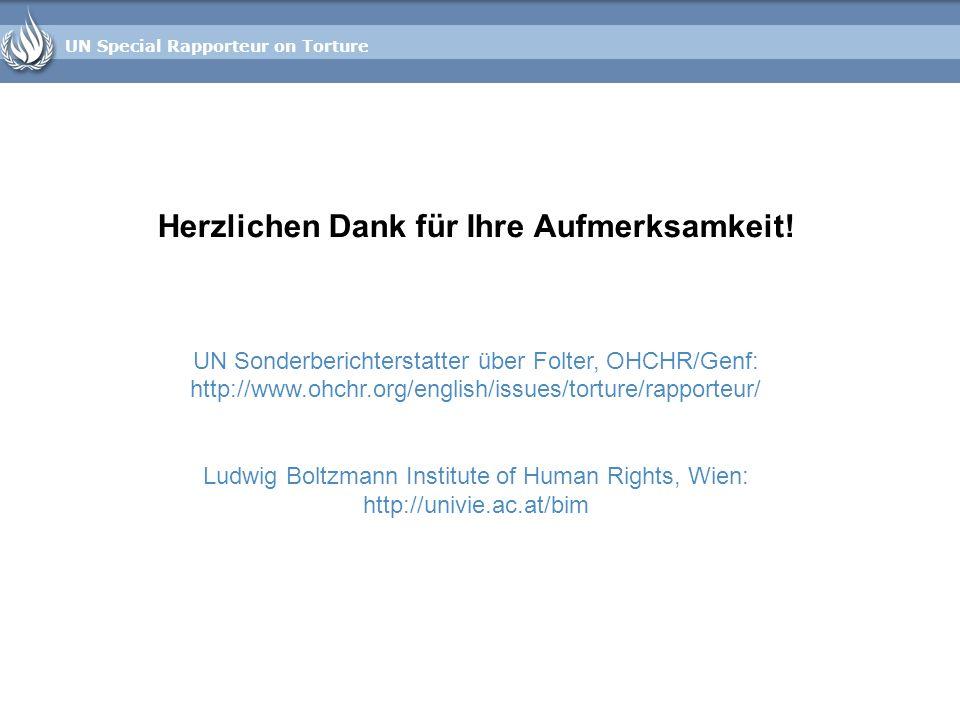 UN Special Rapporteur on Torture Herzlichen Dank für Ihre Aufmerksamkeit! UN Sonderberichterstatter über Folter, OHCHR/Genf: http://www.ohchr.org/engl