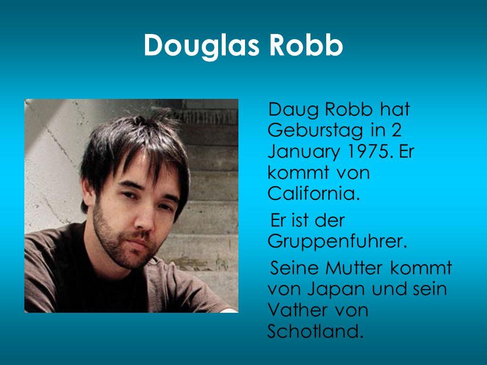 Douglas Robb Daug Robb hat Geburstag in 2 January 1975. Er kommt von California. Er ist der Gruppenfuhrer. Seine Mutter kommt von Japan und sein Vathe