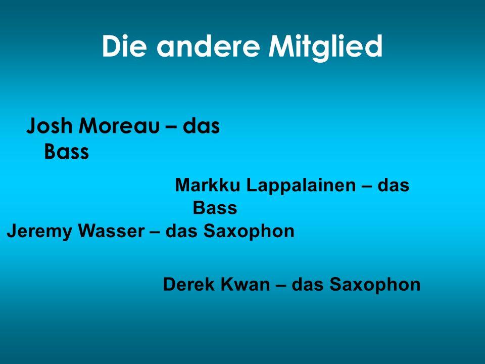 Die andere Mitglied Josh Moreau – das Bass Markku Lappalainen – das Bass Jeremy Wasser – das Saxophon Derek Kwan – das Saxophon