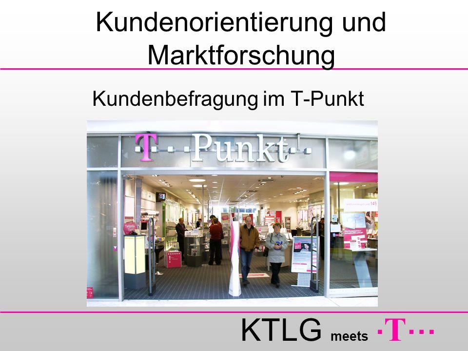 KTLG meets. T … Kundenorientierung und Marktforschung Kundenbefragung im T-Punkt