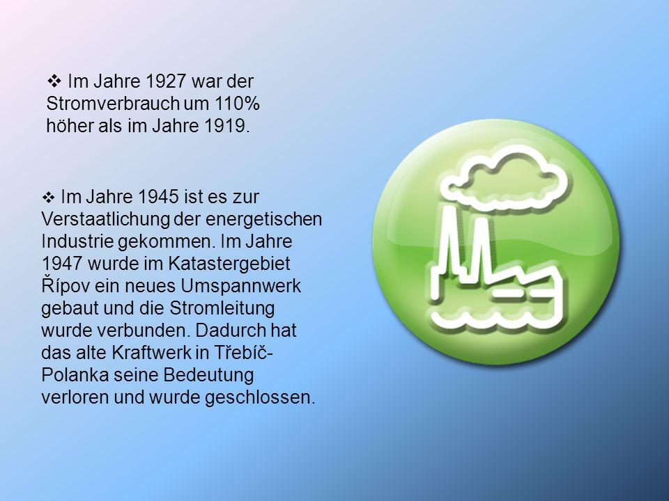 Im Jahre 1927 war der Stromverbrauch um 110% höher als im Jahre 1919. Im Jahre 1945 ist es zur Verstaatlichung der energetischen Industrie gekommen. I