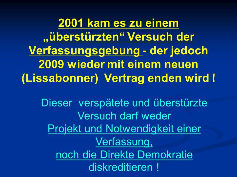2001 kam es zu einem überstürzten Versuch der Verfassungsgebung - der jedoch 2009 wieder mit einem neuen (Lissabonner) Vertrag enden wird ! Dieser ver