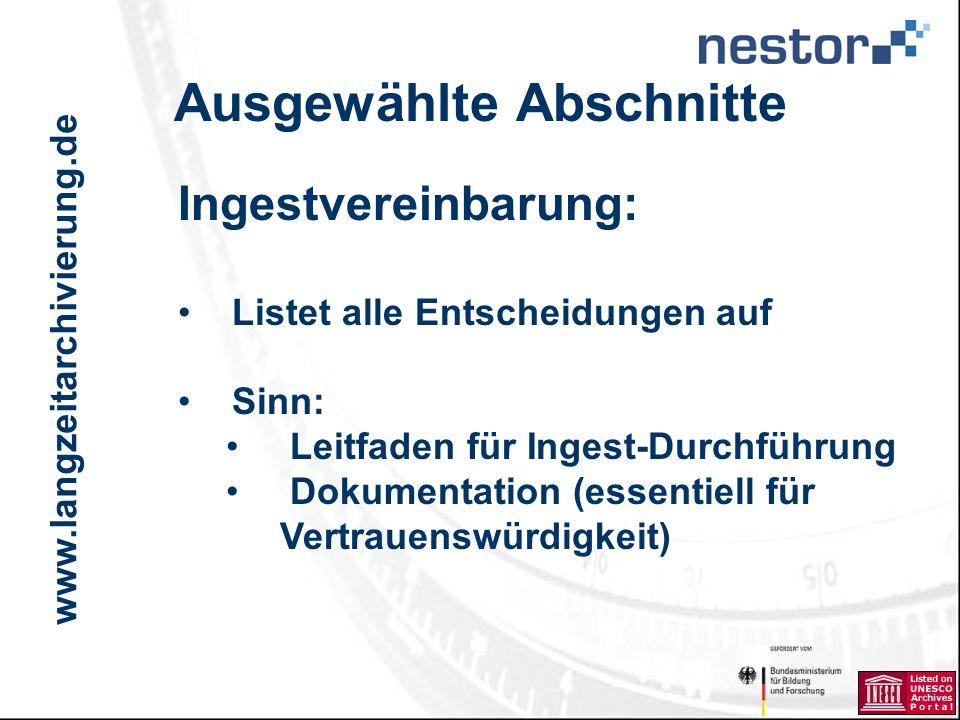www.langzeitarchivierung.de IWI Ausgewählte Abschnitte Ingestvereinbarung: Listet alle Entscheidungen auf Sinn: Leitfaden für Ingest-Durchführung Dokumentation (essentiell für Vertrauenswürdigkeit)