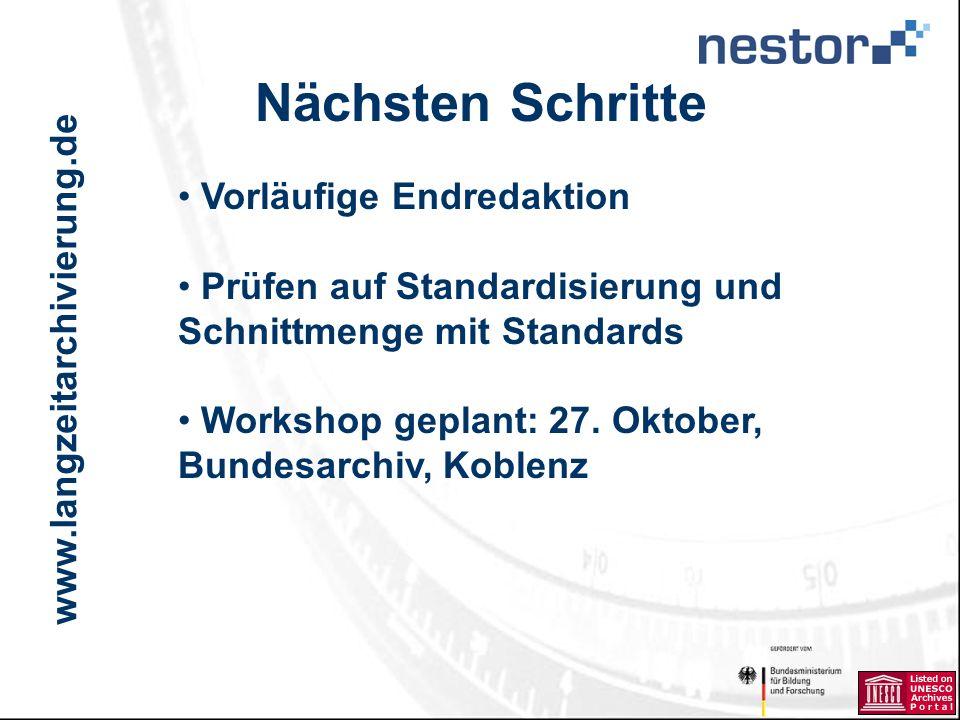 www.langzeitarchivierung.de IWI Nächsten Schritte Vorläufige Endredaktion Prüfen auf Standardisierung und Schnittmenge mit Standards Workshop geplant: 27.