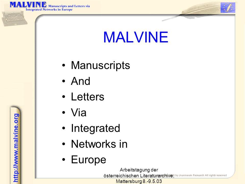 Arbeitstagung der österreichischen Literaturarchive, Mattersburg 8.-9.5.03 MALVINE Manuscripts And Letters Via Integrated Networks in Europe