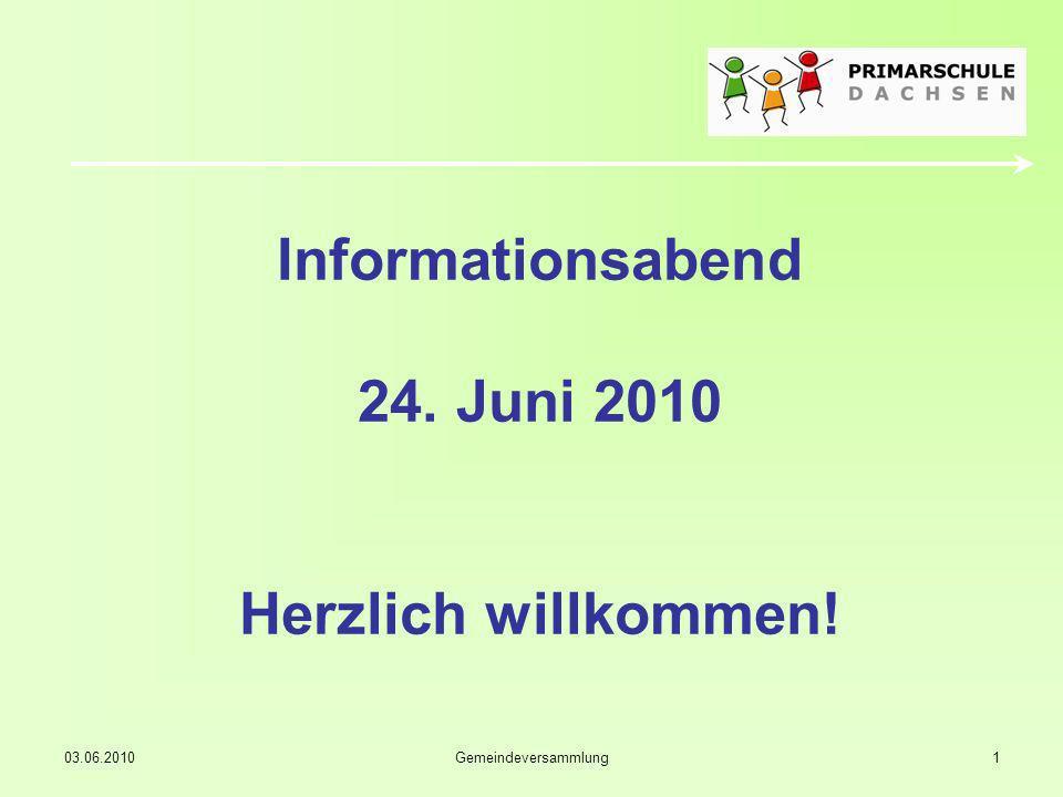 03.06.2010Gemeindeversammlung1 Informationsabend 24. Juni 2010 Herzlich willkommen!