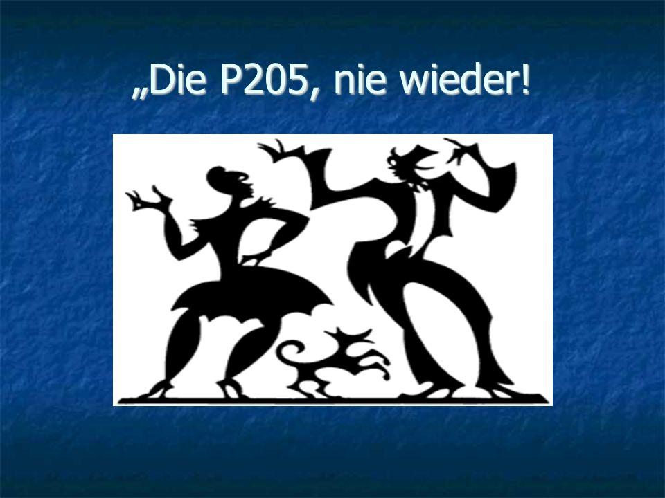 Die P205, nie wieder!
