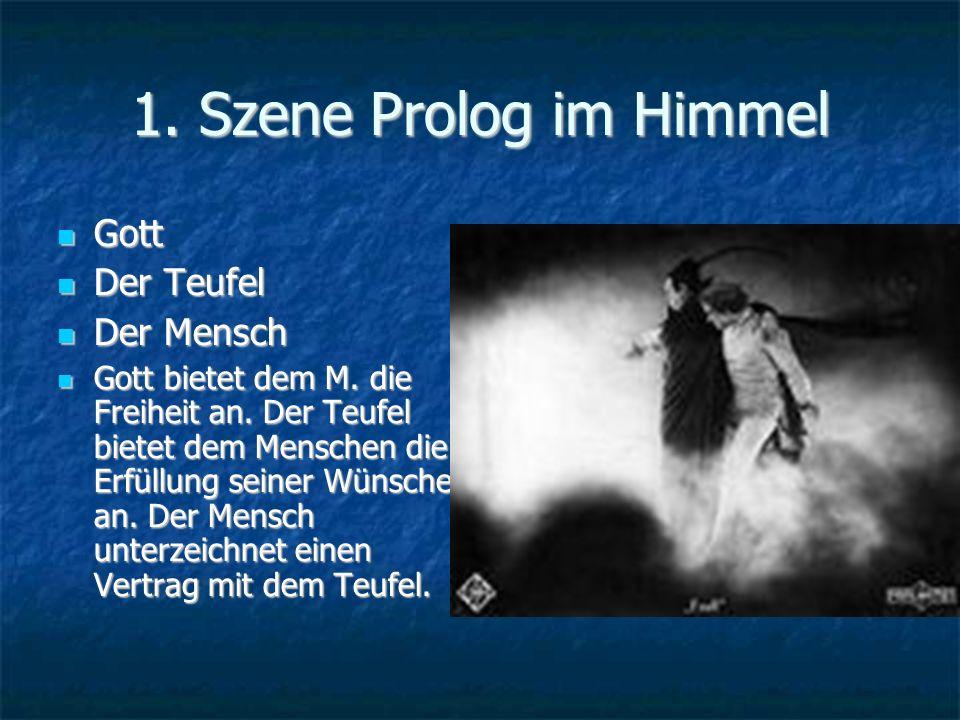 1. Szene Prolog im Himmel Gott Gott Der Teufel Der Teufel Der Mensch Der Mensch Gott bietet dem M.