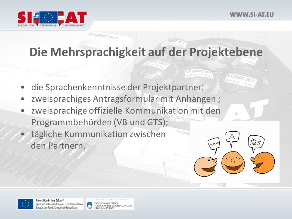 Die Mehrsprachigkeit auf der Projektebene die Sprachenkenntnisse der Projektpartner ; zweisprachiges Antragsformular mit Anhängen ; zweisprachige offizielle Kommunikation mit den Programmbehörden (VB und GTS); tägliche Kommunikation zwischen den Partnern.