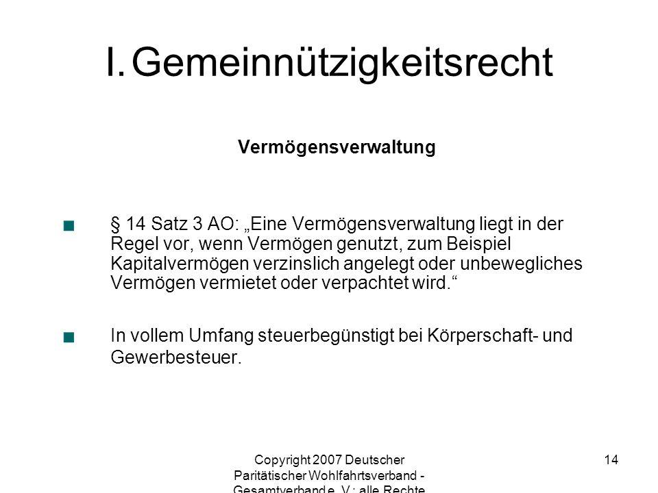 Copyright 2007 Deutscher Paritätischer Wohlfahrtsverband - Gesamtverband e. V.; alle Rechte vorbehalten 14 Vermögensverwaltung § 14 Satz 3 AO: Eine Ve
