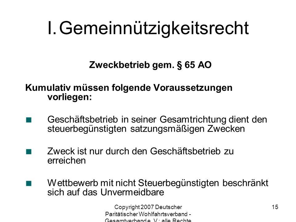 Copyright 2007 Deutscher Paritätischer Wohlfahrtsverband - Gesamtverband e. V.; alle Rechte vorbehalten 15 Zweckbetrieb gem. § 65 AO Kumulativ müssen