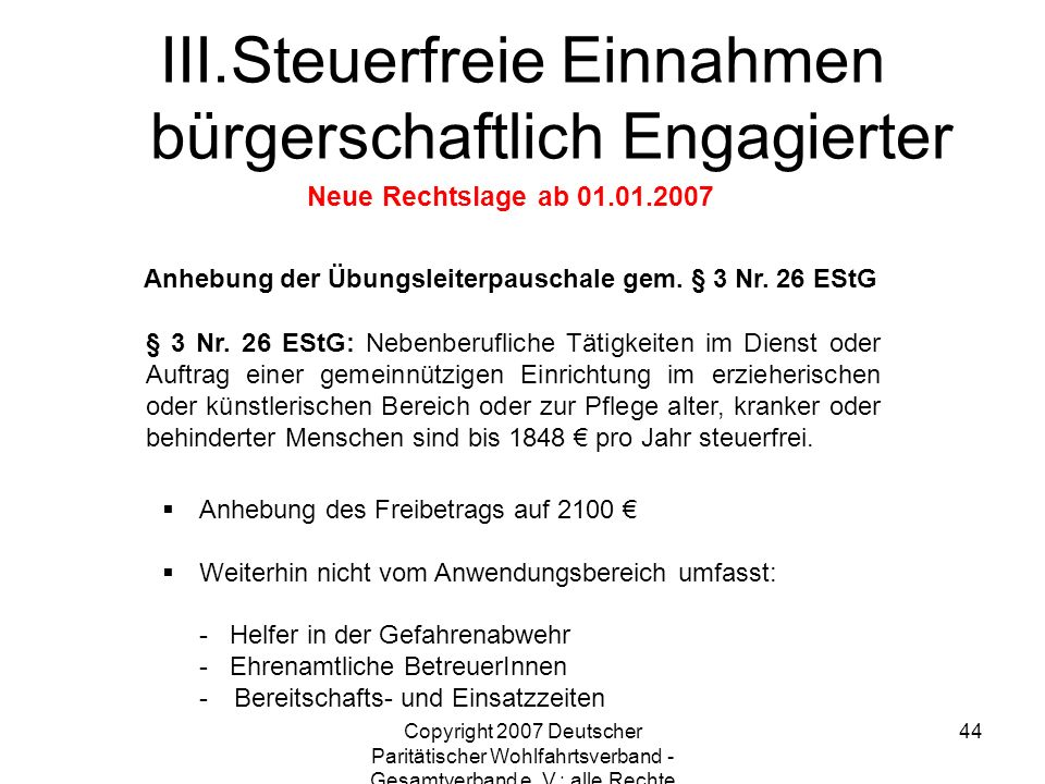 Copyright 2007 Deutscher Paritätischer Wohlfahrtsverband - Gesamtverband e. V.; alle Rechte vorbehalten 44 Anhebung der Übungsleiterpauschale gem. § 3