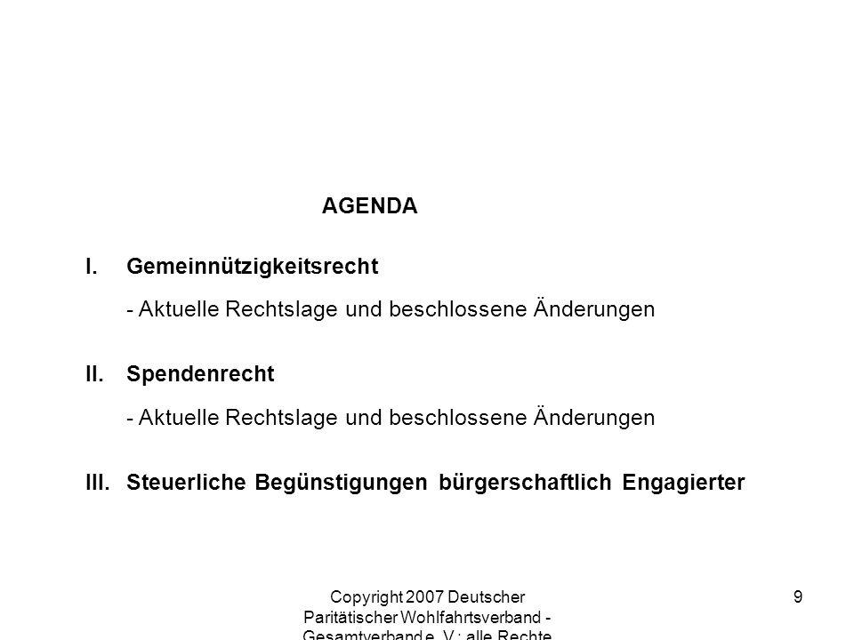 Copyright 2007 Deutscher Paritätischer Wohlfahrtsverband - Gesamtverband e. V.; alle Rechte vorbehalten 9 I.Gemeinnützigkeitsrecht - Aktuelle Rechtsla