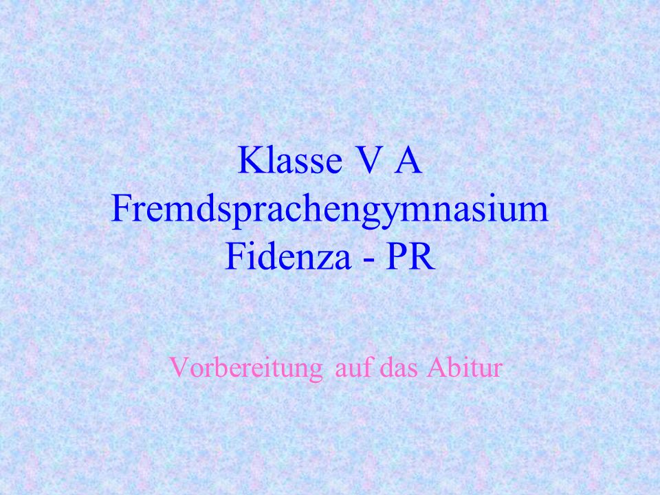 Klasse V A Fremdsprachengymnasium Fidenza - PR Vorbereitung a uf das Abitur