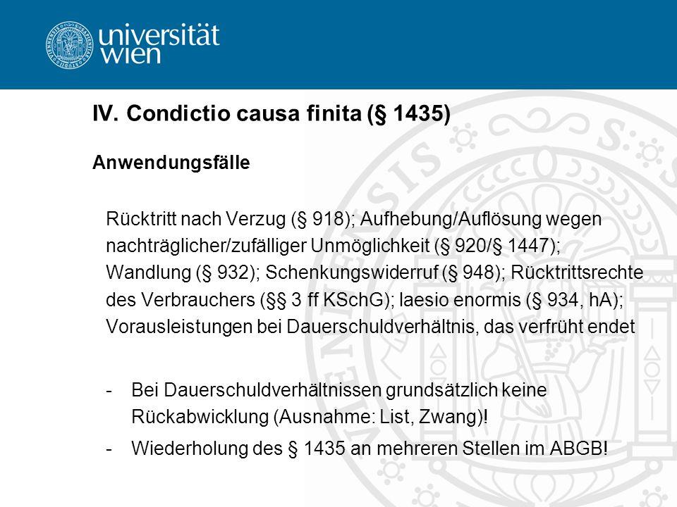 IV. Condictio causa finita (§ 1435) Anwendungsfälle Rücktritt nach Verzug (§ 918); Aufhebung/Auflösung wegen nachträglicher/zufälliger Unmöglichkeit (