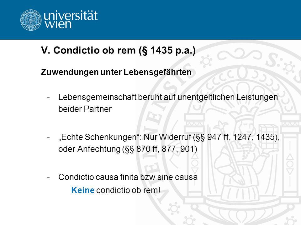 V. Condictio ob rem (§ 1435 p.a.) Zuwendungen unter Lebensgefährten -Lebensgemeinschaft beruht auf unentgeltlichen Leistungen beider Partner -Echte Sc