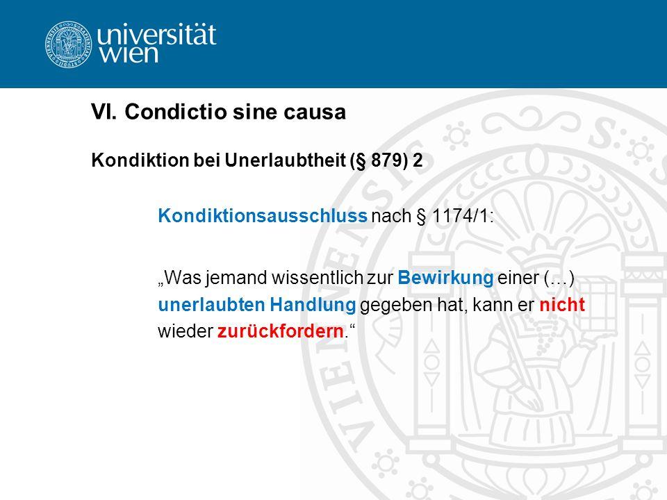 VI. Condictio sine causa Kondiktion bei Unerlaubtheit (§ 879) 2 Kondiktionsausschluss nach § 1174/1: Was jemand wissentlich zur Bewirkung einer (…) un