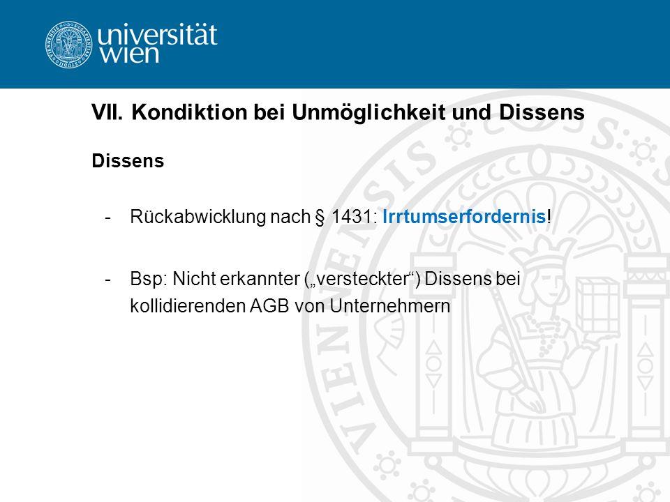 VII. Kondiktion bei Unmöglichkeit und Dissens Dissens -Rückabwicklung nach § 1431: Irrtumserfordernis! -Bsp: Nicht erkannter (versteckter) Dissens bei