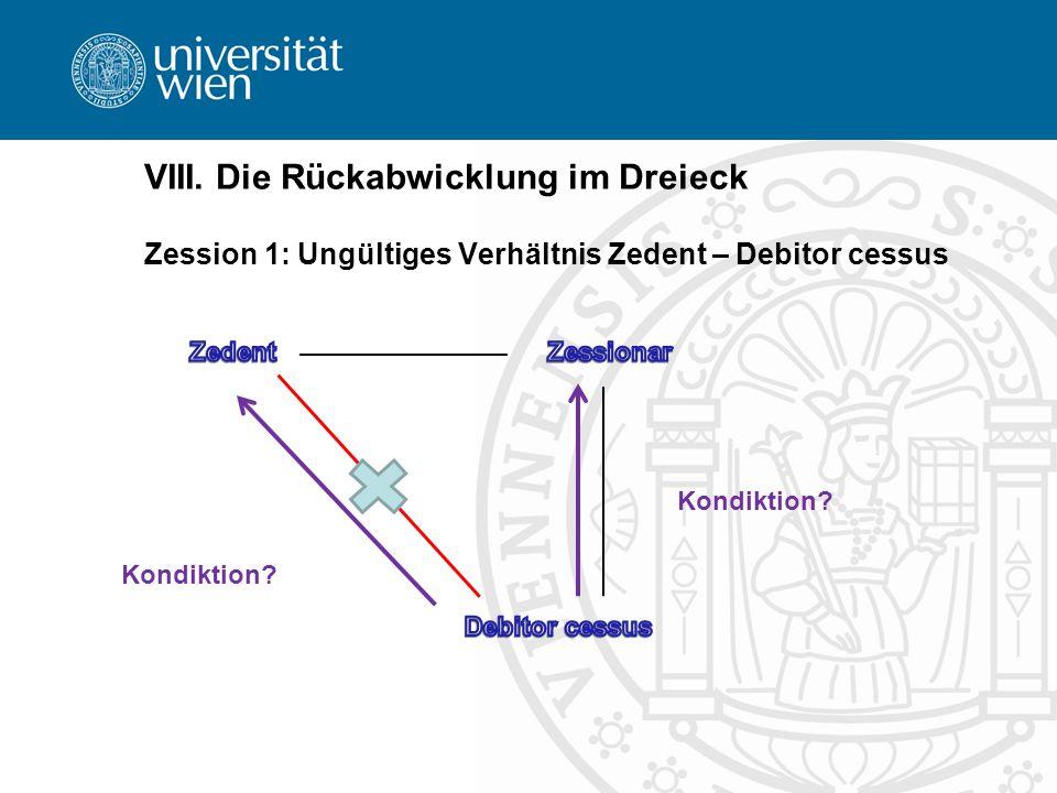 VIII. Die Rückabwicklung im Dreieck Zession 1: Ungültiges Verhältnis Zedent – Debitor cessus Kondiktion?