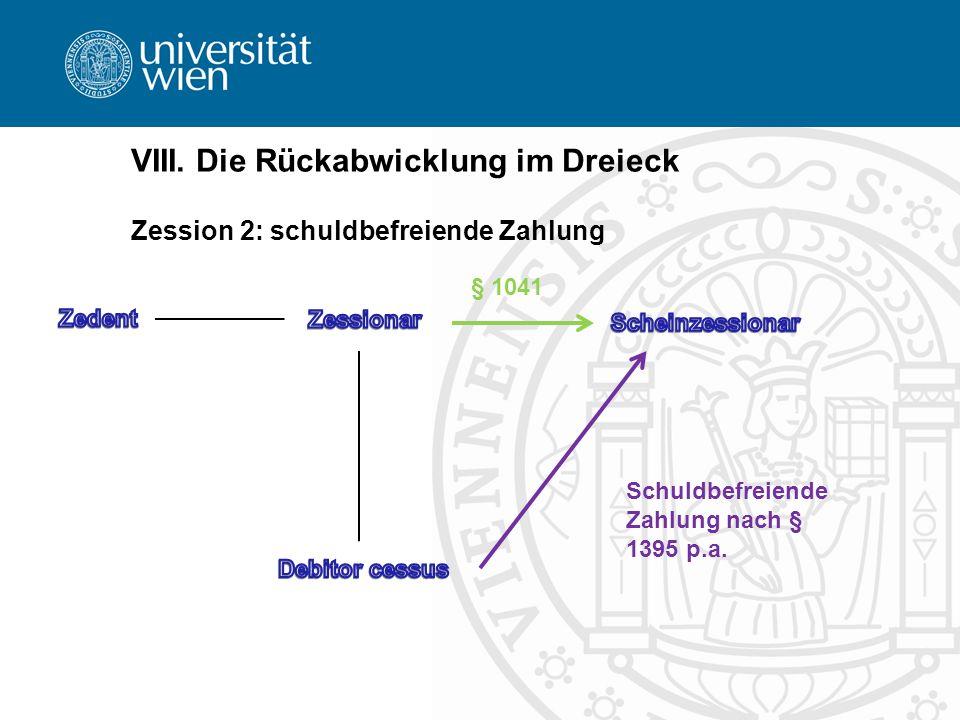 VIII. Die Rückabwicklung im Dreieck Zession 2: schuldbefreiende Zahlung Schuldbefreiende Zahlung nach § 1395 p.a. § 1041