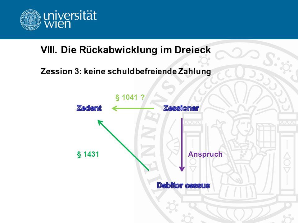 VIII. Die Rückabwicklung im Dreieck Zession 3: keine schuldbefreiende Zahlung § 1041 ? § 1431Anspruch