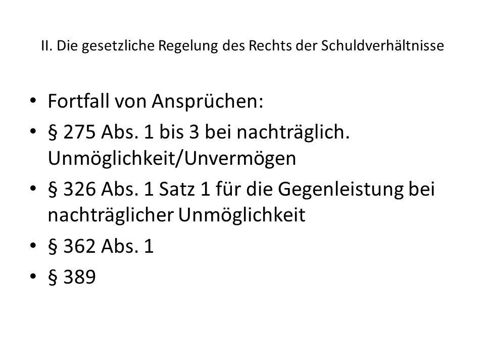 II.Die gesetzliche Regelung des Rechts der Schuldverhältnisse Fortfall von Ansprüchen: § 275 Abs.