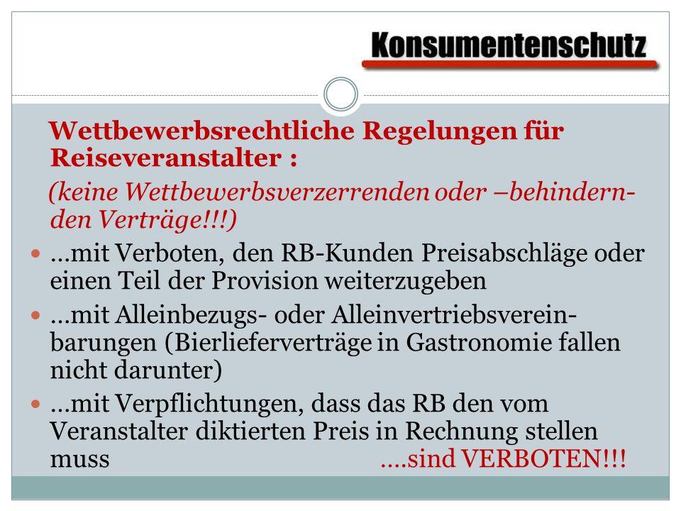 Wettbewerbsrechtliche Regelungen für Reiseveranstalter : (keine Wettbewerbsverzerrenden oder –behindern- den Verträge!!!) …mit Verboten, den RB-Kunden