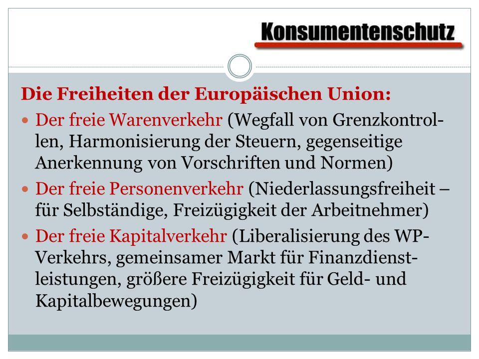Die Freiheiten der Europäischen Union: Der freie Warenverkehr (Wegfall von Grenzkontrol- len, Harmonisierung der Steuern, gegenseitige Anerkennung von