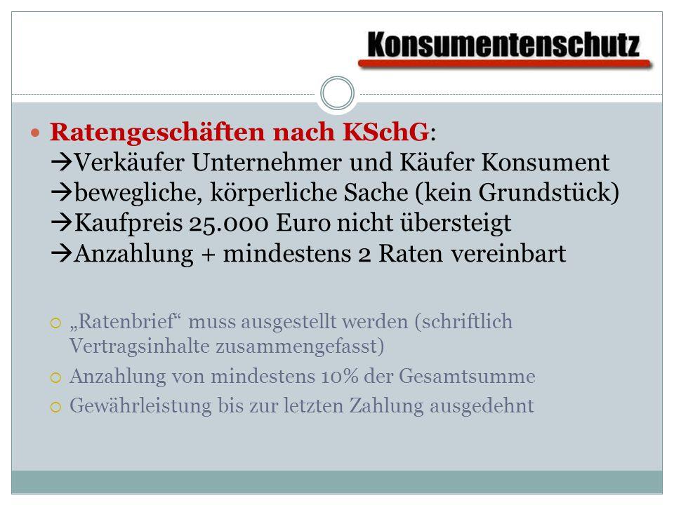 Ratengeschäften nach KSchG: Verkäufer Unternehmer und Käufer Konsument bewegliche, körperliche Sache (kein Grundstück) Kaufpreis 25.000 Euro nicht übe
