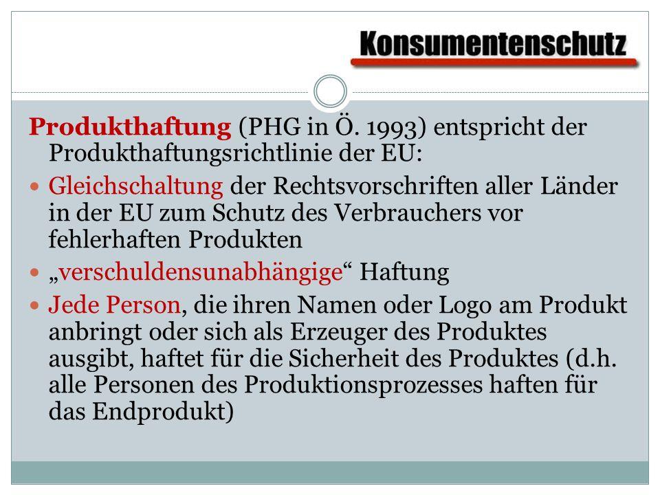 Produkthaftung (PHG in Ö. 1993) entspricht der Produkthaftungsrichtlinie der EU: Gleichschaltung der Rechtsvorschriften aller Länder in der EU zum Sch