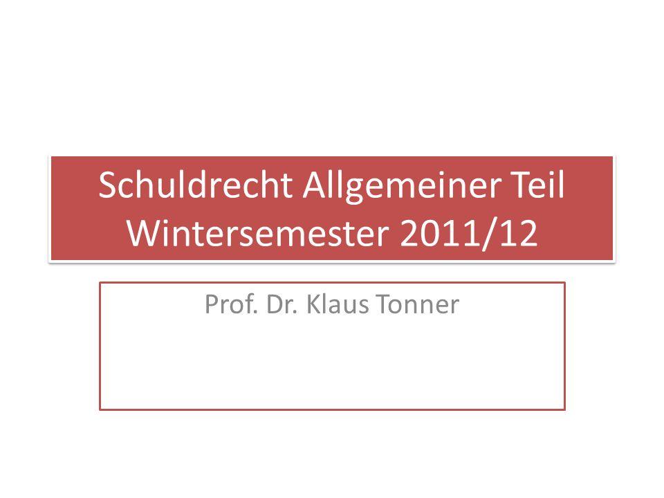 Schuldrecht Allgemeiner Teil Wintersemester 2011/12 Prof. Dr. Klaus Tonner