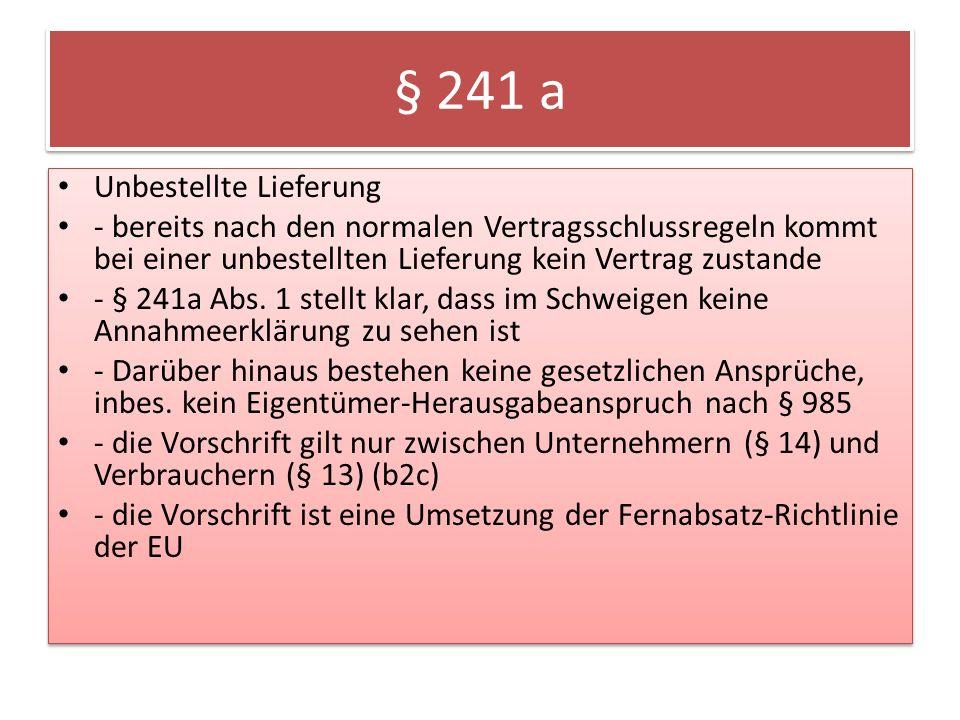 § 241 a Unbestellte Lieferung - bereits nach den normalen Vertragsschlussregeln kommt bei einer unbestellten Lieferung kein Vertrag zustande - § 241a Abs.