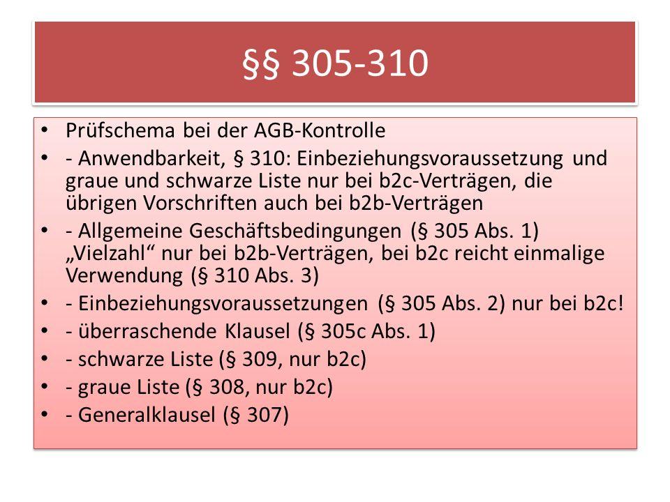 §§ 305-310 Prüfschema bei der AGB-Kontrolle - Anwendbarkeit, § 310: Einbeziehungsvoraussetzung und graue und schwarze Liste nur bei b2c-Verträgen, die übrigen Vorschriften auch bei b2b-Verträgen - Allgemeine Geschäftsbedingungen (§ 305 Abs.