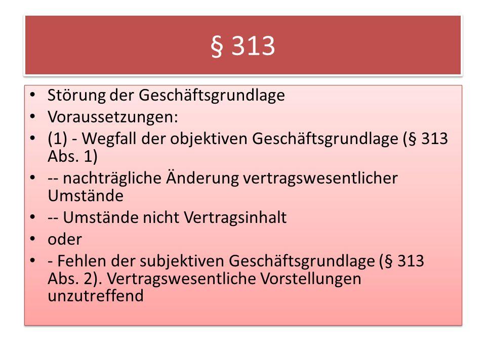 § 313 Störung der Geschäftsgrundlage Voraussetzungen: (1) - Wegfall der objektiven Geschäftsgrundlage (§ 313 Abs.