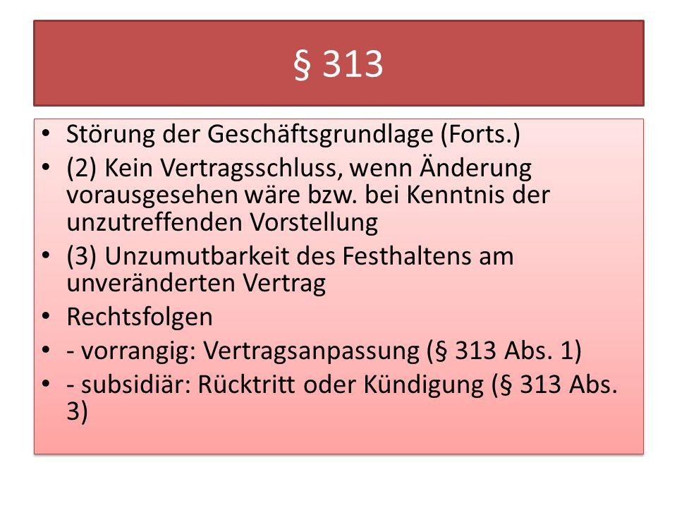 § 313 Störung der Geschäftsgrundlage (Forts.) (2) Kein Vertragsschluss, wenn Änderung vorausgesehen wäre bzw.
