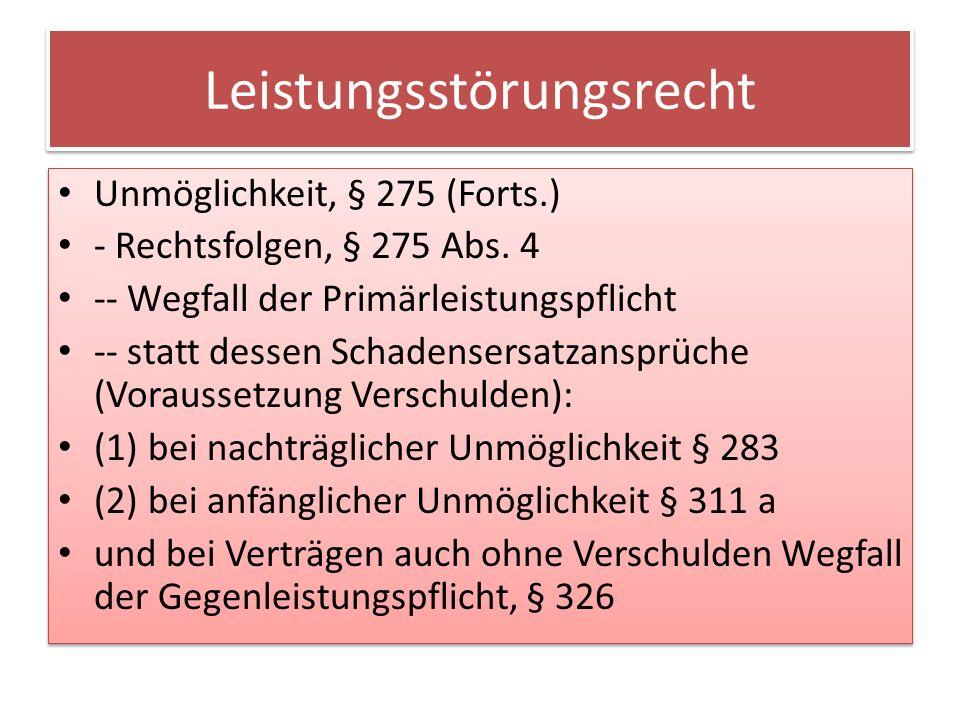 Leistungsstörungsrecht Unmöglichkeit, § 275 (Forts.) - Rechtsfolgen, § 275 Abs.