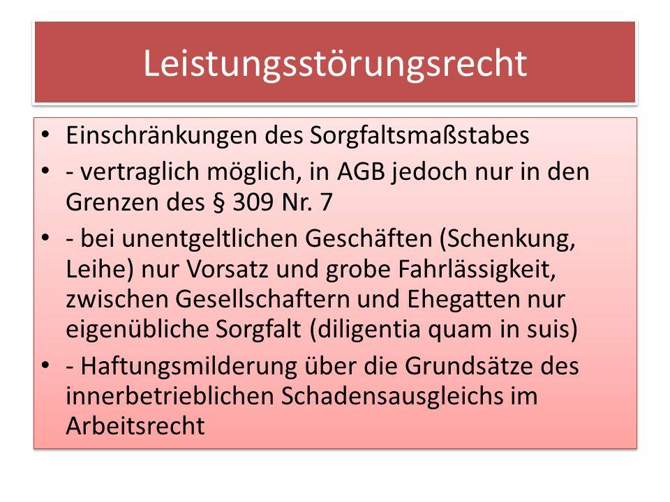Leistungsstörungsrecht Einschränkungen des Sorgfaltsmaßstabes - vertraglich möglich, in AGB jedoch nur in den Grenzen des § 309 Nr.