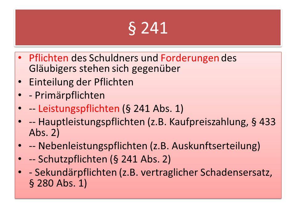 § 241 Pflichten des Schuldners und Forderungen des Gläubigers stehen sich gegenüber Einteilung der Pflichten - Primärpflichten -- Leistungspflichten (§ 241 Abs.