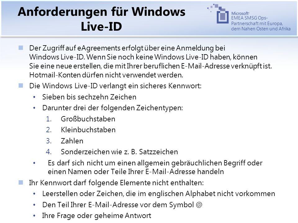 EMEA SMSG Ops- Partnerschaft mit Europa, dem Nahen Osten und Afrika Anforderungen für Windows Live-ID Der Zugriff auf eAgreements erfolgt über eine Anmeldung bei Windows Live-ID.