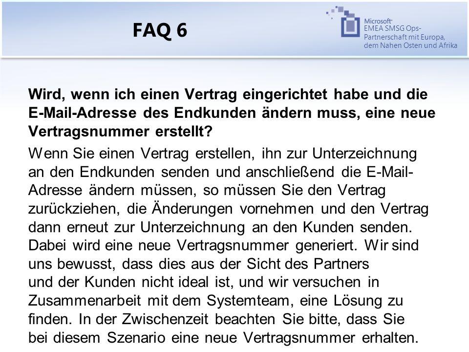 EMEA SMSG Ops- Partnerschaft mit Europa, dem Nahen Osten und Afrika FAQ 6 Wird, wenn ich einen Vertrag eingerichtet habe und die E-Mail-Adresse des Endkunden ändern muss, eine neue Vertragsnummer erstellt.