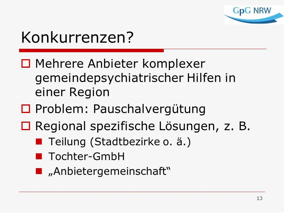 Konkurrenzen? Mehrere Anbieter komplexer gemeindepsychiatrischer Hilfen in einer Region Problem: Pauschalvergütung Regional spezifische Lösungen, z. B