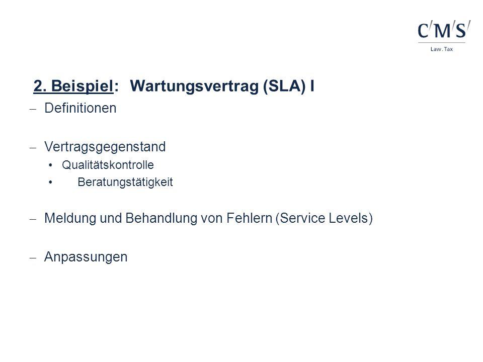 2. Beispiel:Wartungsvertrag (SLA) I Definitionen Vertragsgegenstand Qualitätskontrolle Beratungstätigkeit Meldung und Behandlung von Fehlern (Service