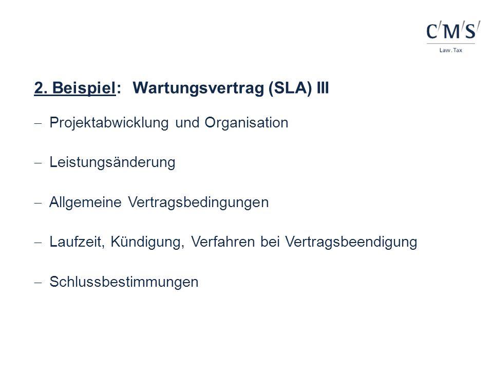 2. Beispiel:Wartungsvertrag (SLA) III Projektabwicklung und Organisation Leistungsänderung Allgemeine Vertragsbedingungen Laufzeit, Kündigung, Verfahr